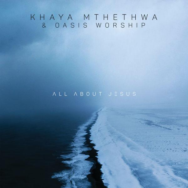 ALBUM: Khaya Mthethwa & Oasis Worship – All About Jesus