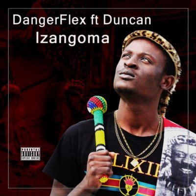 DangerFlex – Izangoma Ft. Duncan