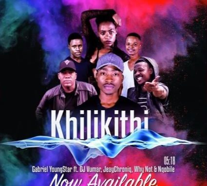 Gabriel YoungStar – Khilikithi Ft. DJ Vumar, JeayChroniq, Why Not & Nqobile