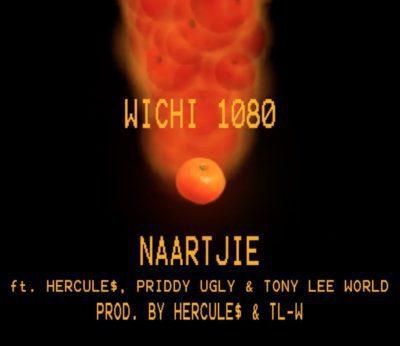 Wichi 1080 – Naartjie Ft. Priddy Ugly , Hercule$ & Tony Lee WORLD