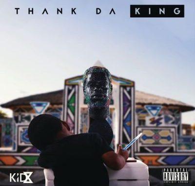 ALBUM: KID X – THANK DA KING ALBUM (ZIP FILE)